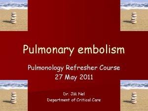 Pulmonary embolism Pulmonology Refresher Course 27 May 2011