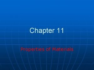 Chapter 11 Properties of Materials Properties of Materials