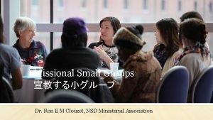 Missional Small Groups Dr Ron E M Clouzet