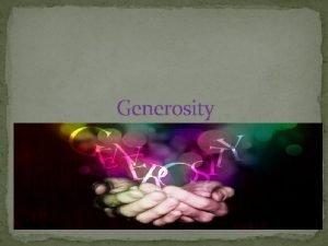 Generosity Generosity The Buddha said that if we