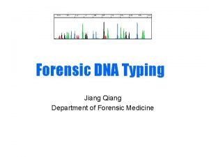Forensic DNA Typing Jiang Qiang Department of Forensic
