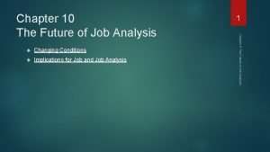 Changing Conditions Implications for Job and Job Analysis