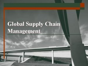 Global Supply Chain Management Chapter 12 Logistics Strategies