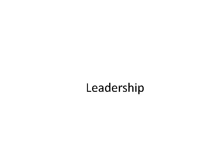 Leadership What is Leadership Leadership and Followership Leadership