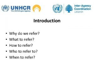 Introduction Why do we refer What to refer