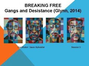 BREAKING FREE Gangs and Desistance Glynn 2014 Facilitator