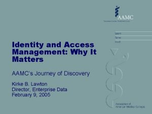 Identity and Access Management Why It Matters AAMCs