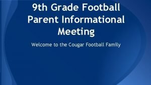 9 th Grade Football Parent Informational Meeting Welcome