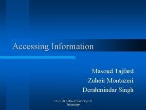 Accessing Information Masoud Tajfard Zuheir Montazeri Derahmindar Singh