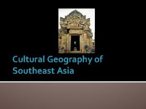 Cultural Geography of Southeast Asia Mainland Southeast Asia