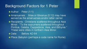 Background Factors for 1 Peter Author Peter 1