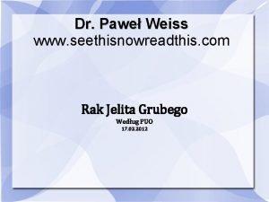 Dr Pawe Weiss www seethisnowreadthis com Rak Jelita