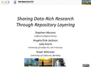Sharing DataRich Research Through Repository Layering Stephen Abrams