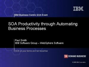 IBM BusinessCentric SOA Event SOA Productivity through Automating