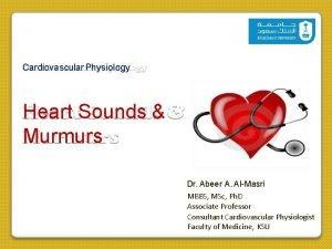 Cardiovascular Physiology Heart Sounds Murmurs Dr Abeer A