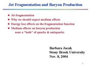Jet Fragmentation and Baryon Production l Jet fragmentation
