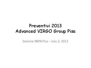Preventivi 2013 Advanced VIRGO Group Pisa Sezione INFN