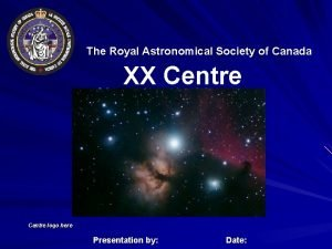 The Royal Astronomical Society of Canada XX Centre