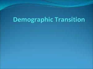 Demographic Transition Demographic Transition Model Demography the study