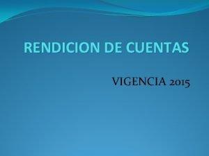 RENDICION DE CUENTAS VIGENCIA 2015 INGRESOS DE LA