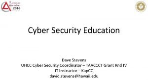Cyber Security Education Dave Stevens UHCC Cyber Security