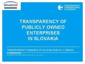 TRANSPARENCY OF PUBLICLY OWNED ENTERPRISES IN SLOVAKIA TRANSPARENCY