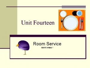 Unit Fourteen Room Service 3 Lesson One Taking