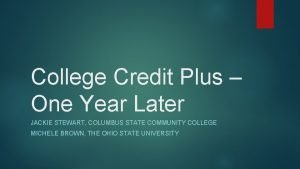 College Credit Plus One Year Later JACKIE STEWART