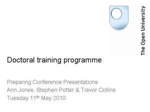 Doctoral training programme Preparing Conference Presentations Ann Jones