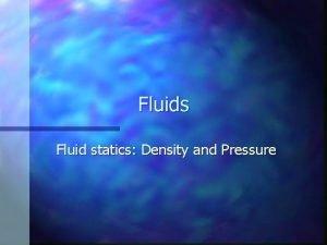 Fluids Fluid statics Density and Pressure M Density