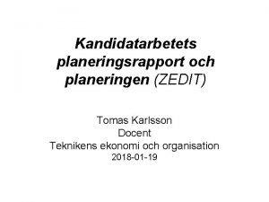 Kandidatarbetets planeringsrapport och planeringen ZEDIT Tomas Karlsson Docent