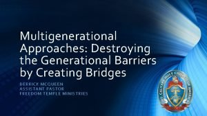 Multigenerational Approaches Destroying the Generational Barriers by Creating
