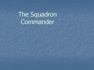 The Squadron Commander Duties of the Squadron Commander