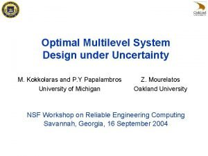 Optimal Multilevel System Design under Uncertainty M Kokkolaras