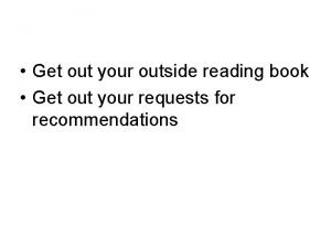 Get out your outside reading book Get out
