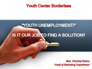 Youth Center Borderless YOUTH UNEMPLOYMENT IS IT OUR