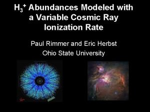 H 3 Abundances Modeled with a Variable Cosmic