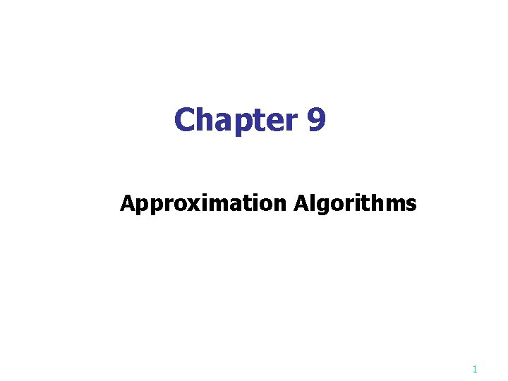 Chapter 9 Approximation Algorithms 1 Approximation algorithm n