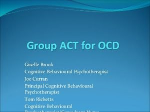Group ACT for OCD Giselle Brook Cognitive Behavioural