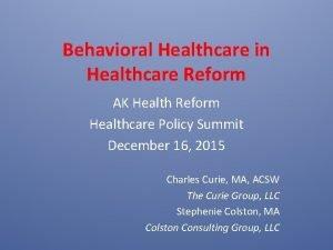Behavioral Healthcare in Healthcare Reform AK Health Reform