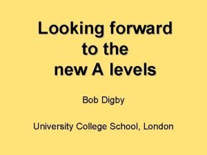 Looking forward to the new A levels Bob