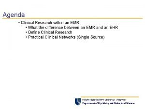 Agenda Clinical Research within an EMR What the