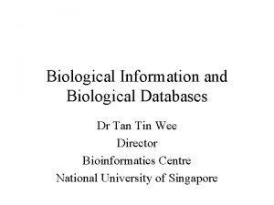 Biological Information and Biological Databases Dr Tan Tin