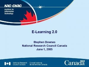 ELearning 2 0 Stephen Downes National Research Council
