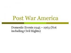 Post War America Domestic Events 1945 1963 Not