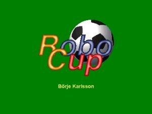 Brje Karlsson O que Robo Cup Robo Cup