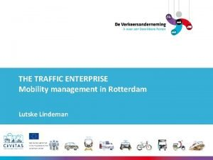 THE TRAFFIC ENTERPRISE Mobility management in Rotterdam Lutske