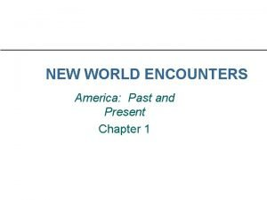 NEW WORLD ENCOUNTERS America Past and Present Chapter