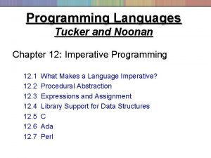 Programming Languages Tucker and Noonan Chapter 12 Imperative