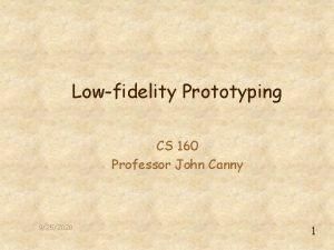 Lowfidelity Prototyping CS 160 Professor John Canny 9252020